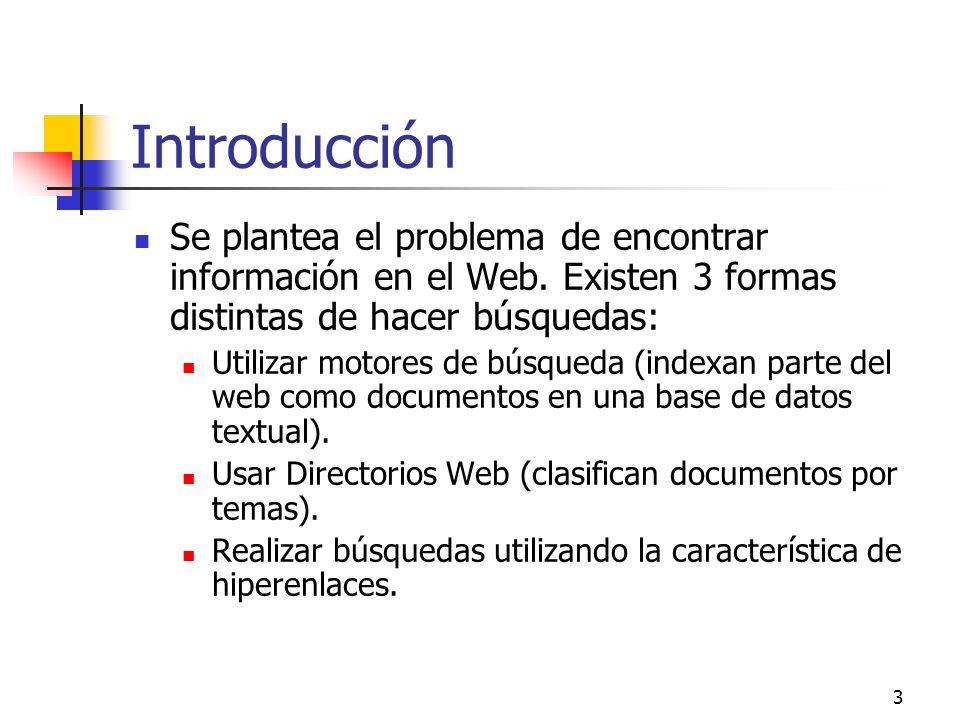 Introducción Se plantea el problema de encontrar información en el Web. Existen 3 formas distintas de hacer búsquedas: