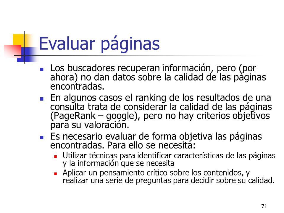 Evaluar páginas Los buscadores recuperan información, pero (por ahora) no dan datos sobre la calidad de las páginas encontradas.