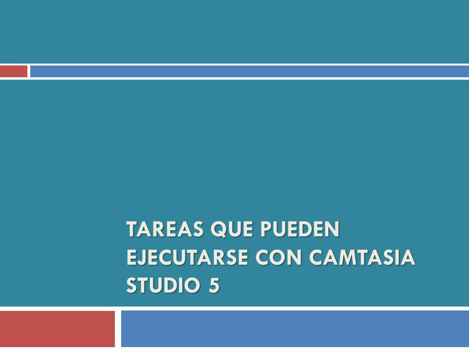Tareas que pueden ejecutarse con Camtasia Studio 5