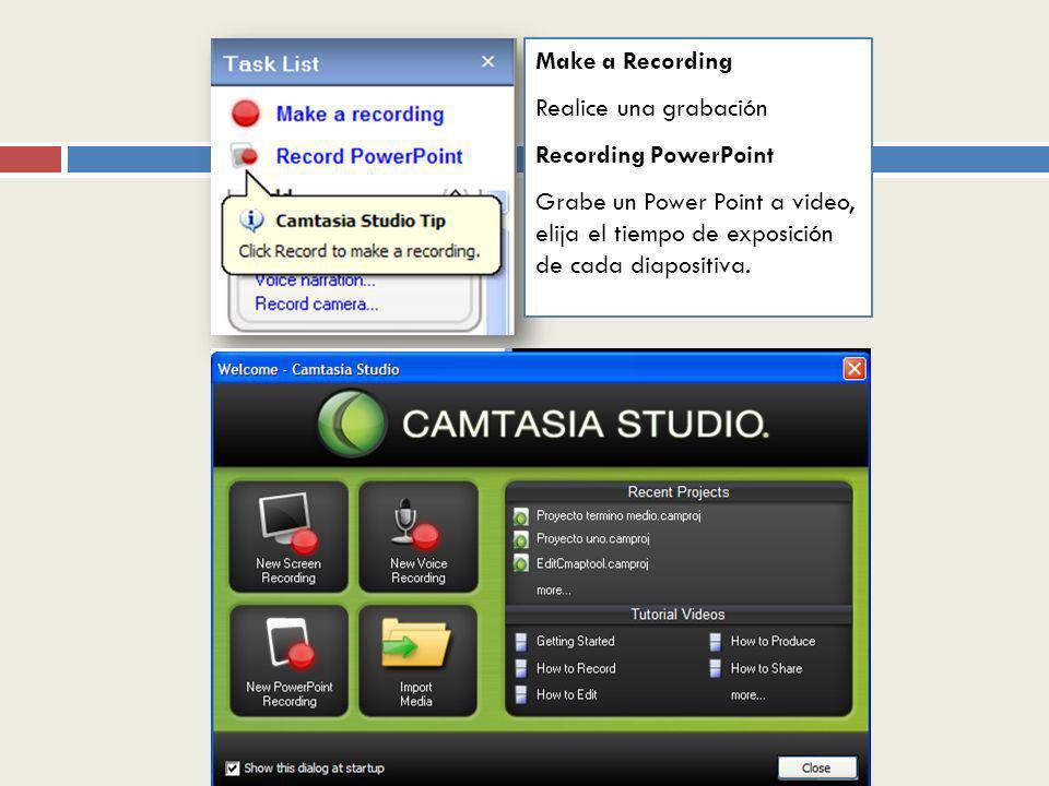 Make a Recording Realice una grabación. Recording PowerPoint.