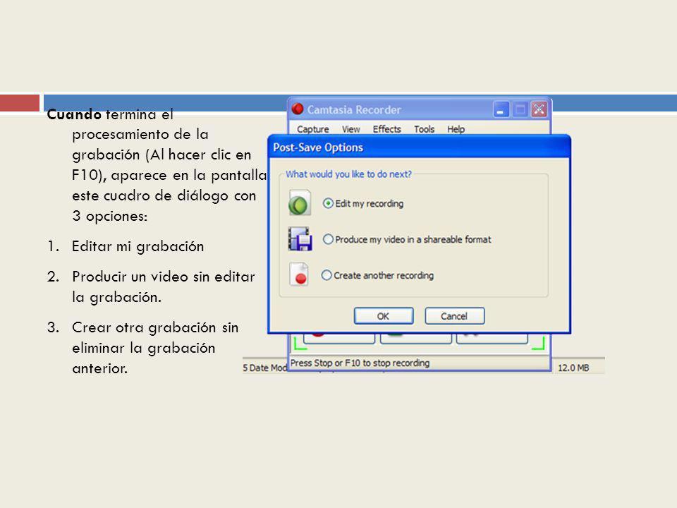 Cuando termina el procesamiento de la grabación (Al hacer clic en F10), aparece en la pantalla este cuadro de diálogo con 3 opciones: