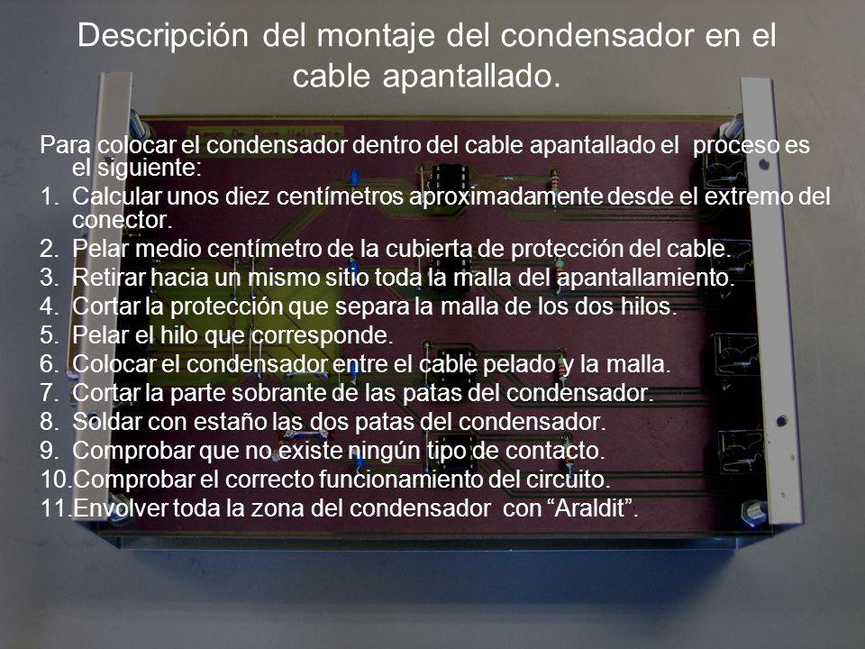 Descripción del montaje del condensador en el cable apantallado.