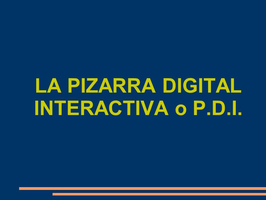 LA PIZARRA DIGITAL INTERACTIVA o P.D.I.