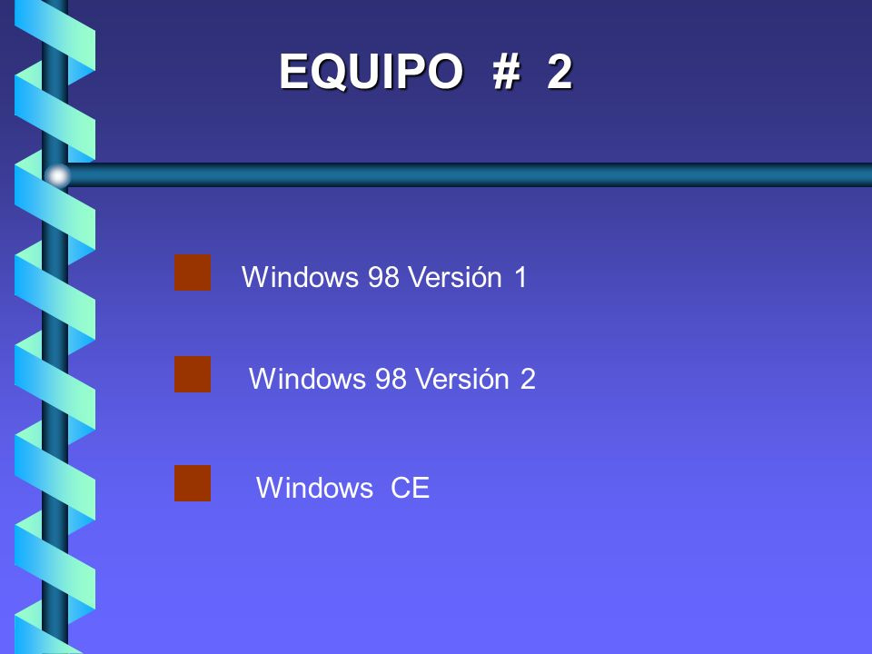 EQUIPO # 2 Windows 98 Versión 1 Windows 98 Versión 2 Windows CE