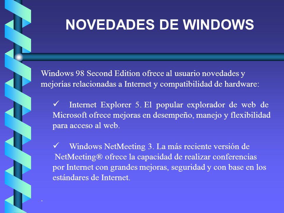 NOVEDADES DE WINDOWS Windows 98 Second Edition ofrece al usuario novedades y. mejorías relacionadas a Internet y compatibilidad de hardware: