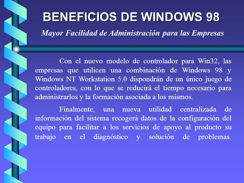 BENEFICIOS DE WINDOWS 98 Mayor Facilidad de Administración para las Empresas.