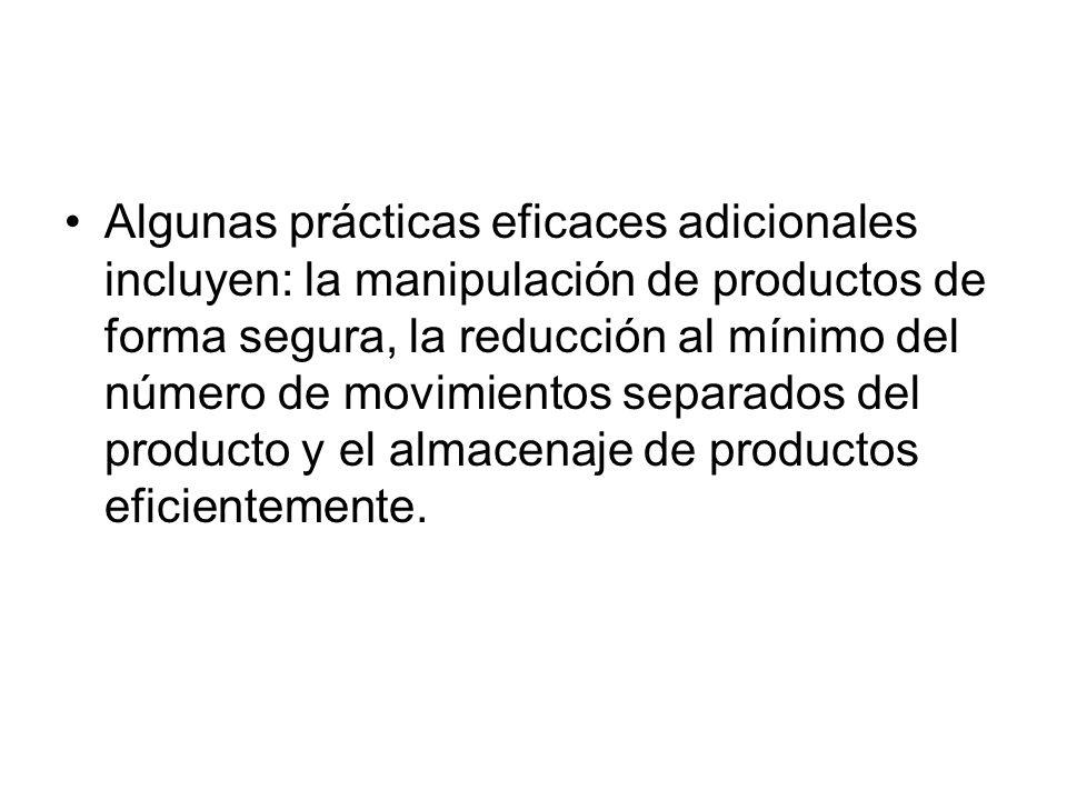 Algunas prácticas eficaces adicionales incluyen: la manipulación de productos de forma segura, la reducción al mínimo del número de movimientos separados del producto y el almacenaje de productos eficientemente.