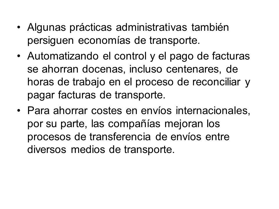 Algunas prácticas administrativas también persiguen economías de transporte.