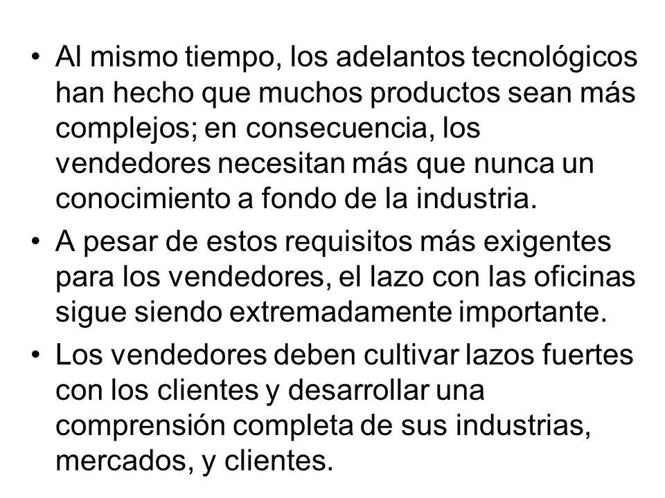 Al mismo tiempo, los adelantos tecnológicos han hecho que muchos productos sean más complejos; en consecuencia, los vendedores necesitan más que nunca un conocimiento a fondo de la industria.