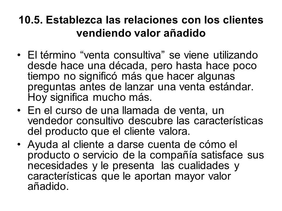 10.5. Establezca las relaciones con los clientes vendiendo valor añadido