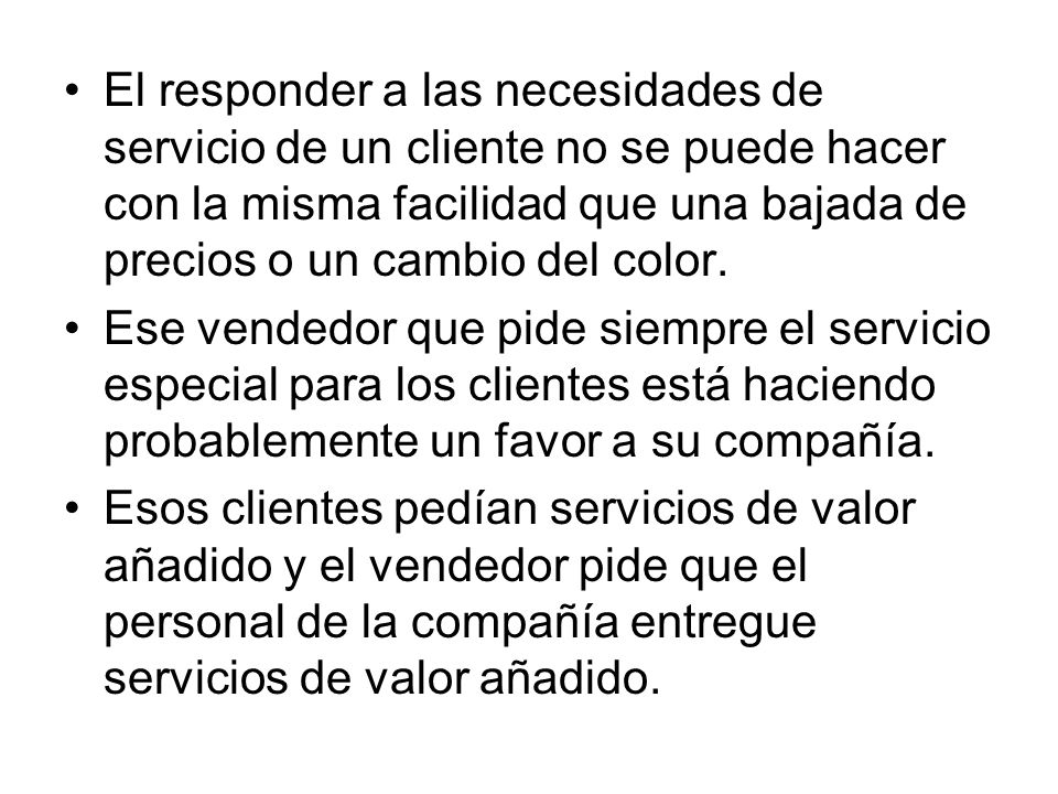 El responder a las necesidades de servicio de un cliente no se puede hacer con la misma facilidad que una bajada de precios o un cambio del color.