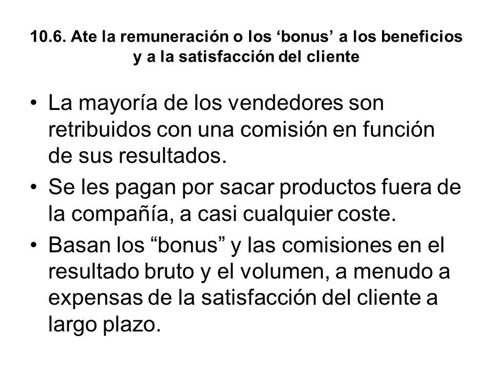 10.6. Ate la remuneración o los 'bonus' a los beneficios y a la satisfacción del cliente