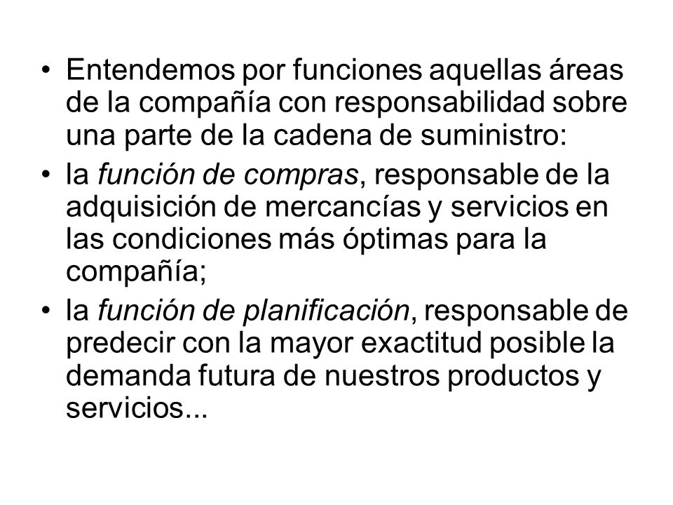 Entendemos por funciones aquellas áreas de la compañía con responsabilidad sobre una parte de la cadena de suministro: