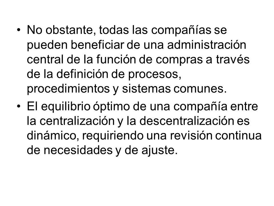 No obstante, todas las compañías se pueden beneficiar de una administración central de la función de compras a través de la definición de procesos, procedimientos y sistemas comunes.