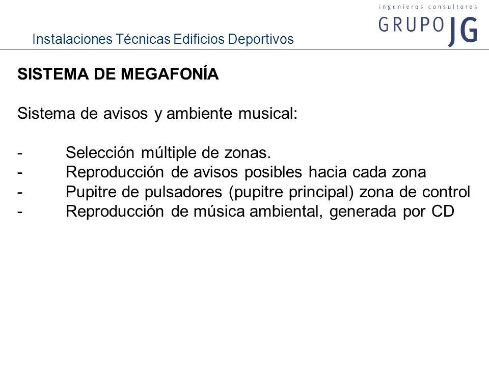 SISTEMA DE MEGAFONÍA Sistema de avisos y ambiente musical: - Selección múltiple de zonas. - Reproducción de avisos posibles hacia cada zona.