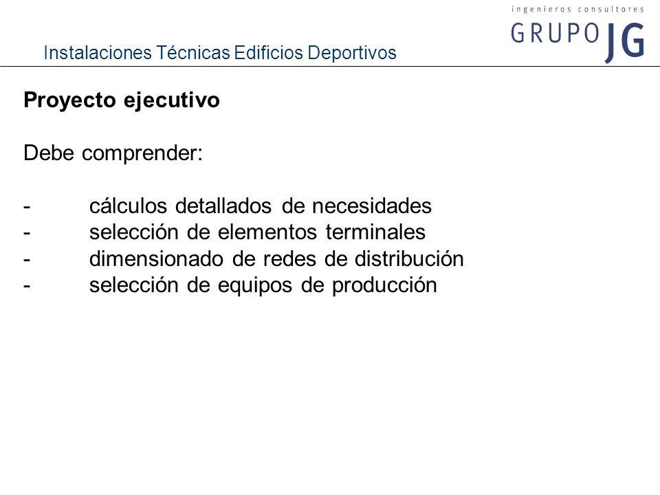 Proyecto ejecutivo Debe comprender: - cálculos detallados de necesidades. - selección de elementos terminales.