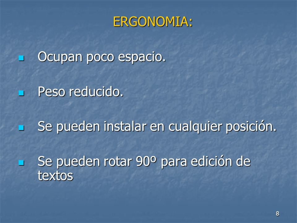 ERGONOMIA: Ocupan poco espacio. Peso reducido. Se pueden instalar en cualquier posición.