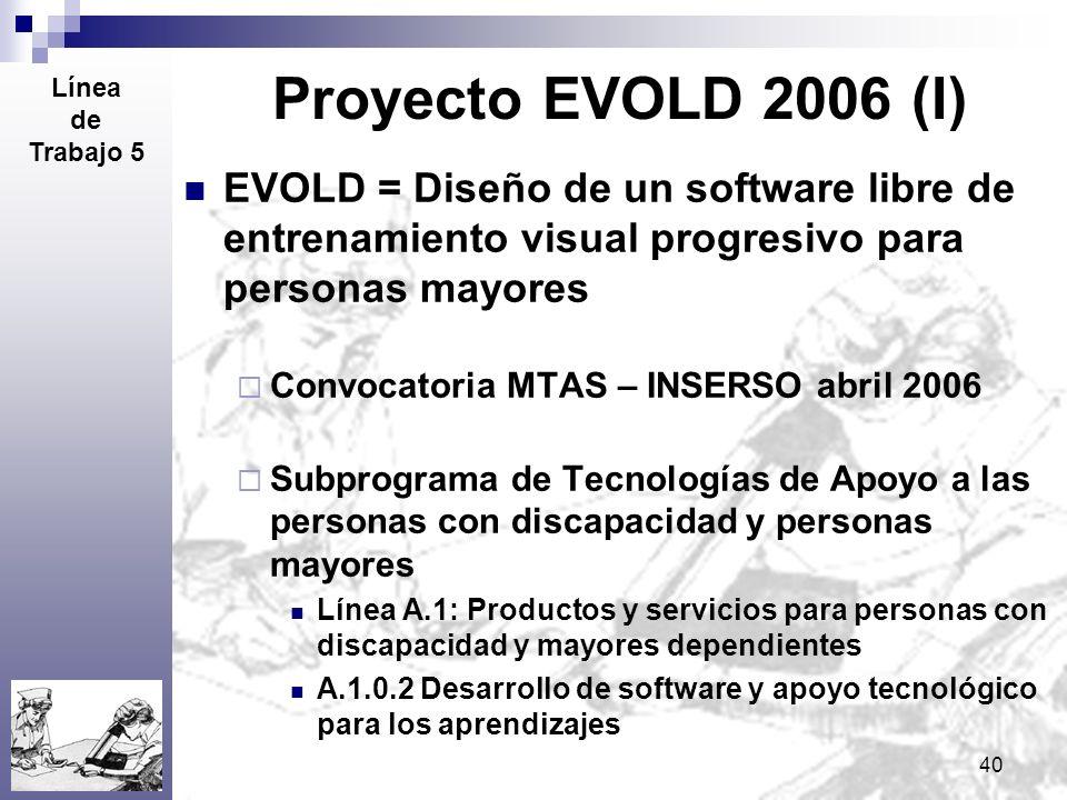 Proyecto EVOLD 2006 (I) Línea. de. Trabajo 5. EVOLD = Diseño de un software libre de entrenamiento visual progresivo para personas mayores.