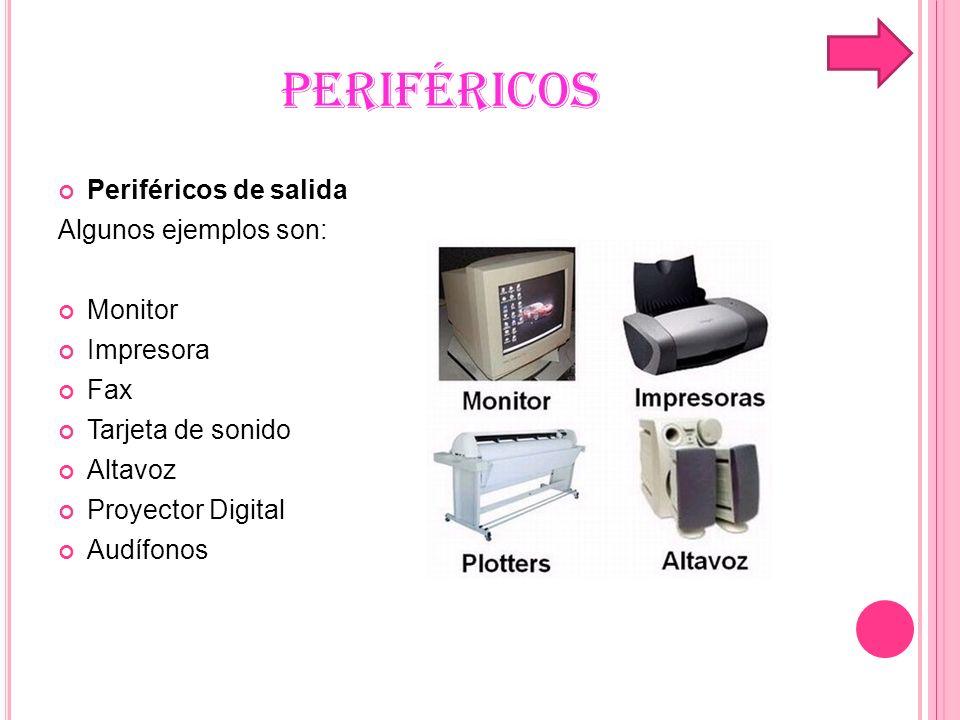 PERIFÉRICOS Periféricos de salida Algunos ejemplos son: Monitor