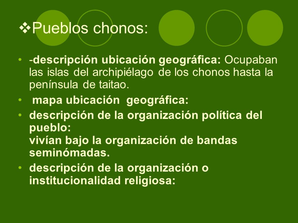 Pueblos chonos: -descripción ubicación geográfica: Ocupaban las islas del archipiélago de los chonos hasta la península de taitao.