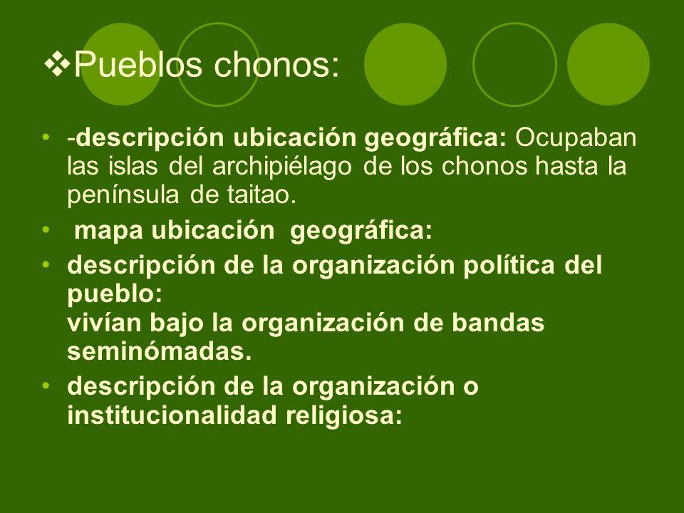 Pueblos chonos:-descripción ubicación geográfica: Ocupaban las islas del archipiélago de los chonos hasta la península de taitao.