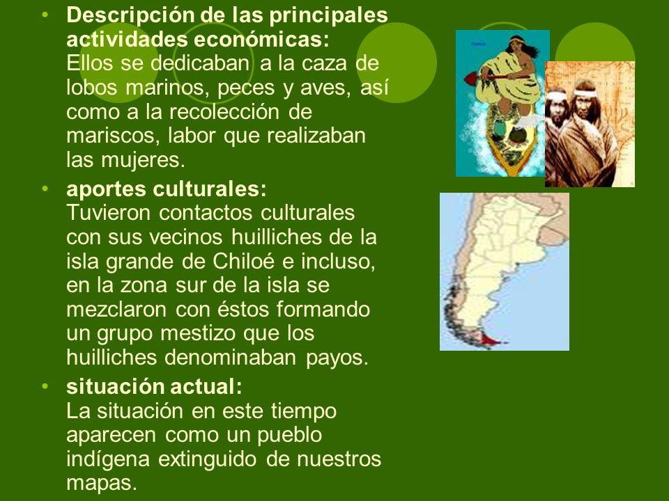 Descripción de las principales actividades económicas: Ellos se dedicaban a la caza de lobos marinos, peces y aves, así como a la recolección de mariscos, labor que realizaban las mujeres.
