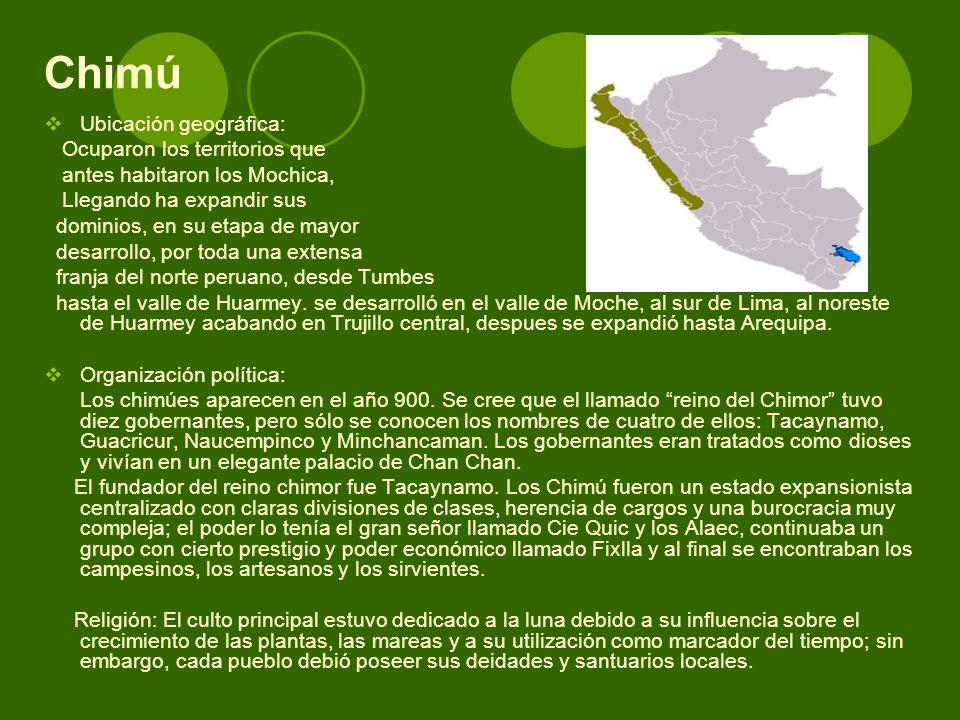 Chimú Ubicación geográfica: Ocuparon los territorios que
