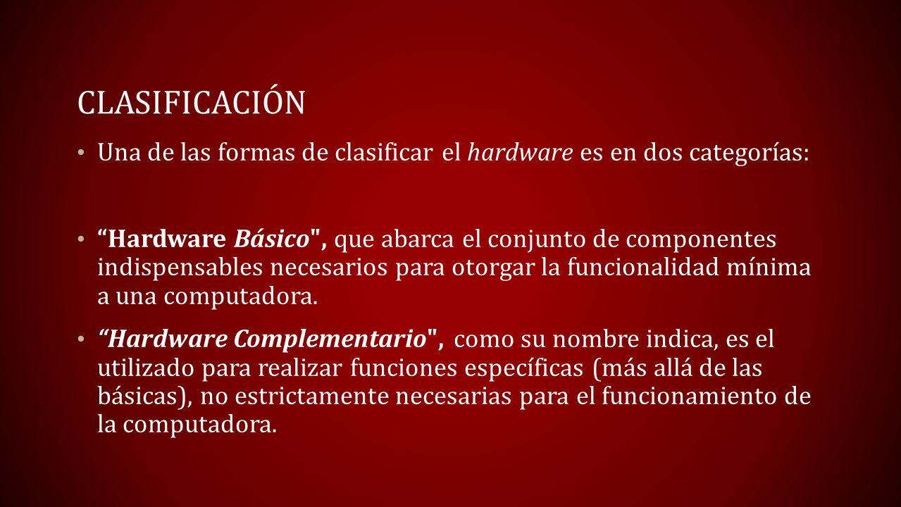 Clasificación Una de las formas de clasificar el hardware es en dos categorías:
