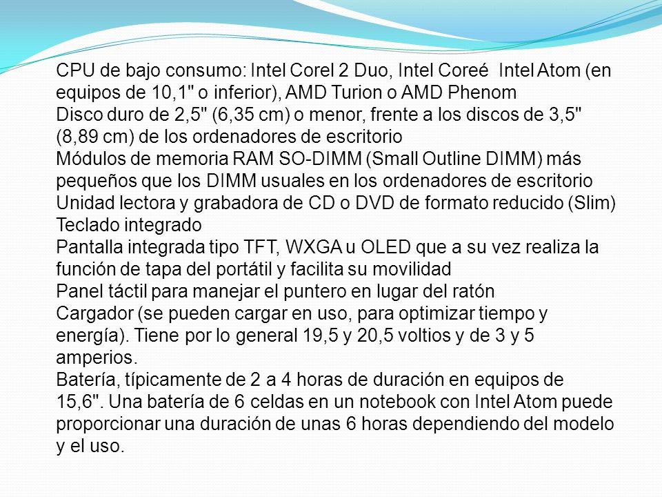 CPU de bajo consumo: Intel Corel 2 Duo, Intel Coreé Intel Atom (en equipos de 10,1 o inferior), AMD Turion o AMD Phenom