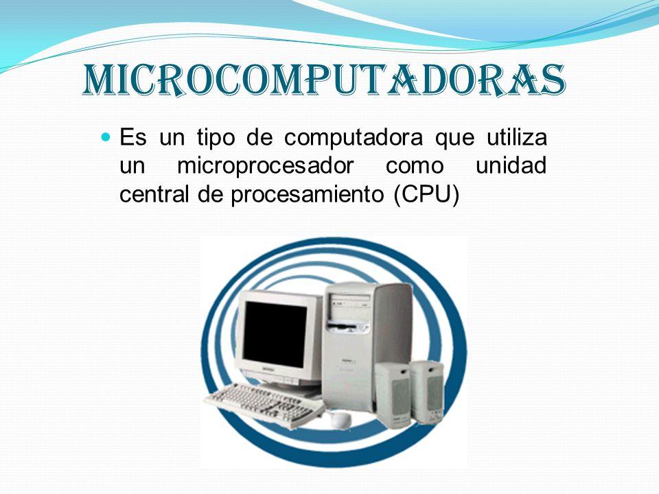 MICROCOMPUTADORAS Es un tipo de computadora que utiliza un microprocesador como unidad central de procesamiento (CPU)