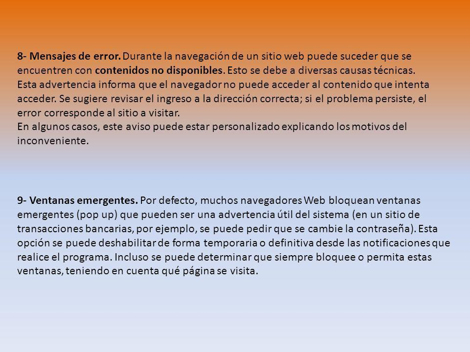 8- Mensajes de error. Durante la navegación de un sitio web puede suceder que se encuentren con contenidos no disponibles. Esto se debe a diversas causas técnicas. Esta advertencia informa que el navegador no puede acceder al contenido que intenta acceder. Se sugiere revisar el ingreso a la dirección correcta; si el problema persiste, el error corresponde al sitio a visitar.