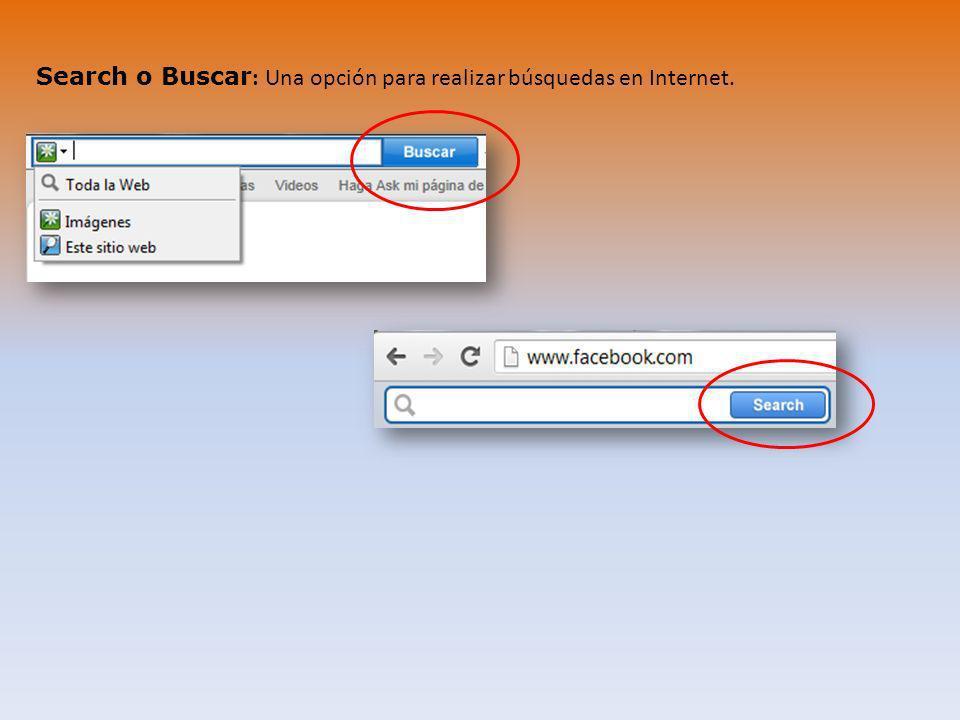 Search o Buscar: Una opción para realizar búsquedas en Internet.