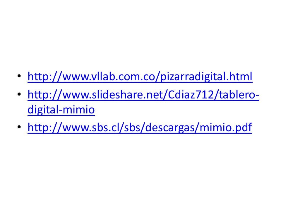 http://www.vllab.com.co/pizarradigital.html http://www.slideshare.net/Cdiaz712/tablero-digital-mimio.