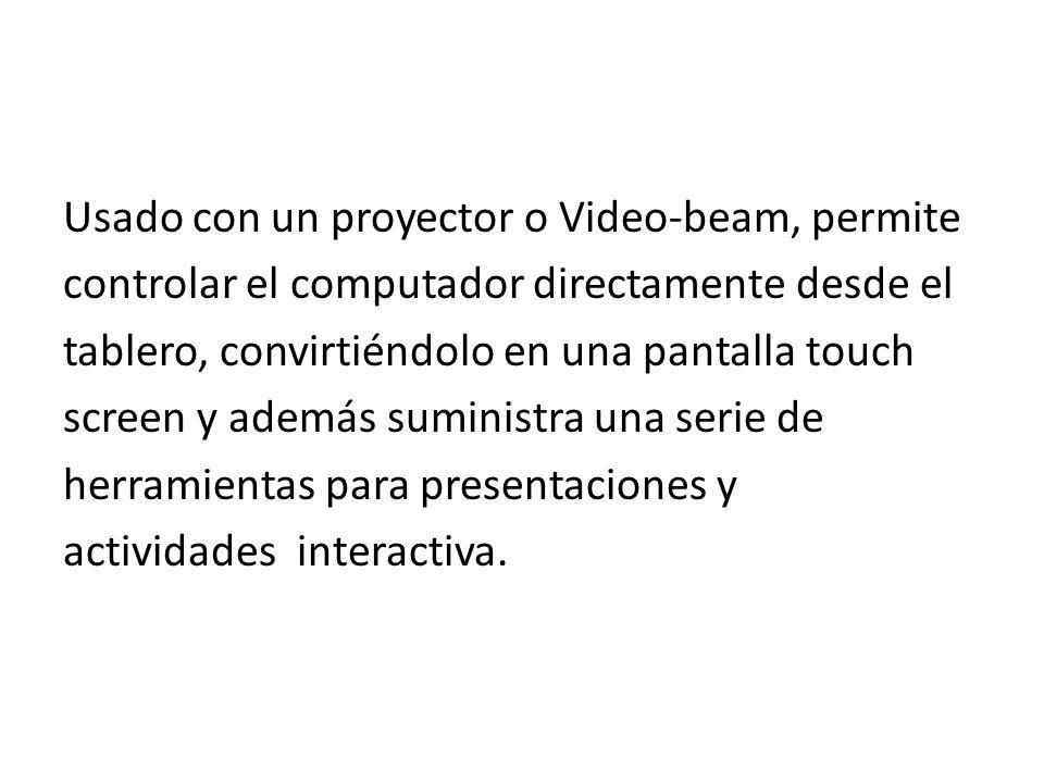 Usado con un proyector o Video-beam, permite controlar el computador directamente desde el tablero, convirtiéndolo en una pantalla touch screen y además suministra una serie de herramientas para presentaciones y actividades interactiva.