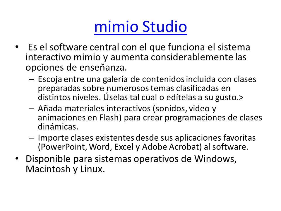 mimio Studio Es el software central con el que funciona el sistema interactivo mimio y aumenta considerablemente las opciones de enseñanza.