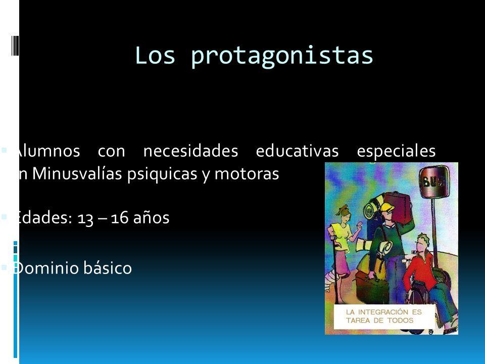 Los protagonistas Alumnos con necesidades educativas especiales con Minusvalías psiquicas y motoras.
