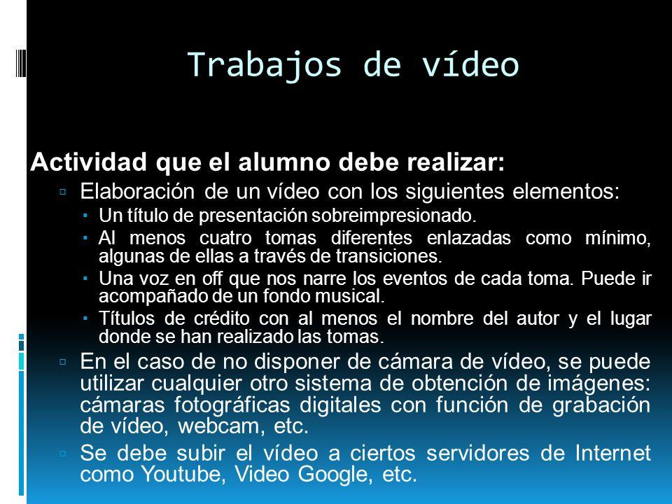 Trabajos de vídeo Actividad que el alumno debe realizar: