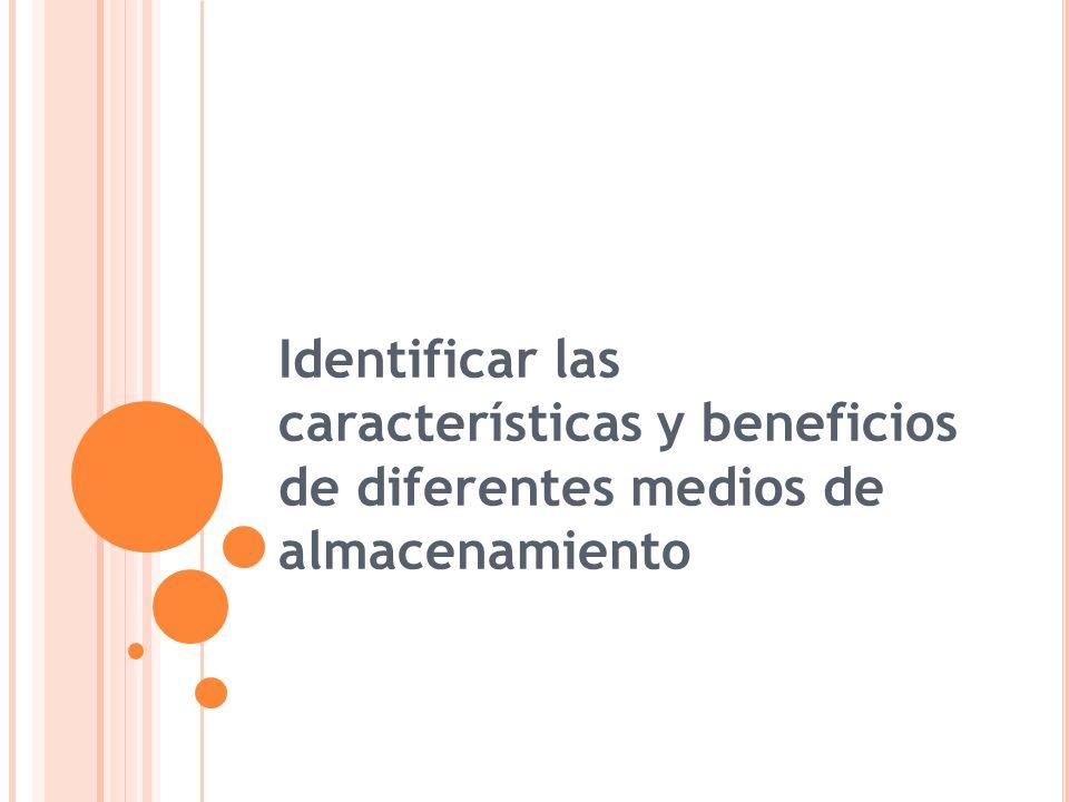 Identificar las características y beneficios de diferentes medios de almacenamiento