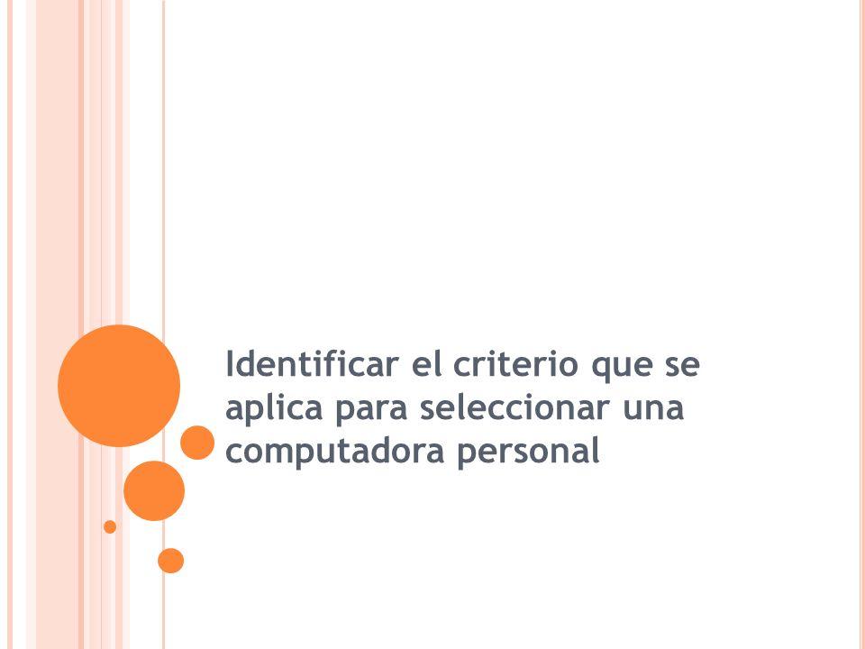 Identificar el criterio que se aplica para seleccionar una computadora personal