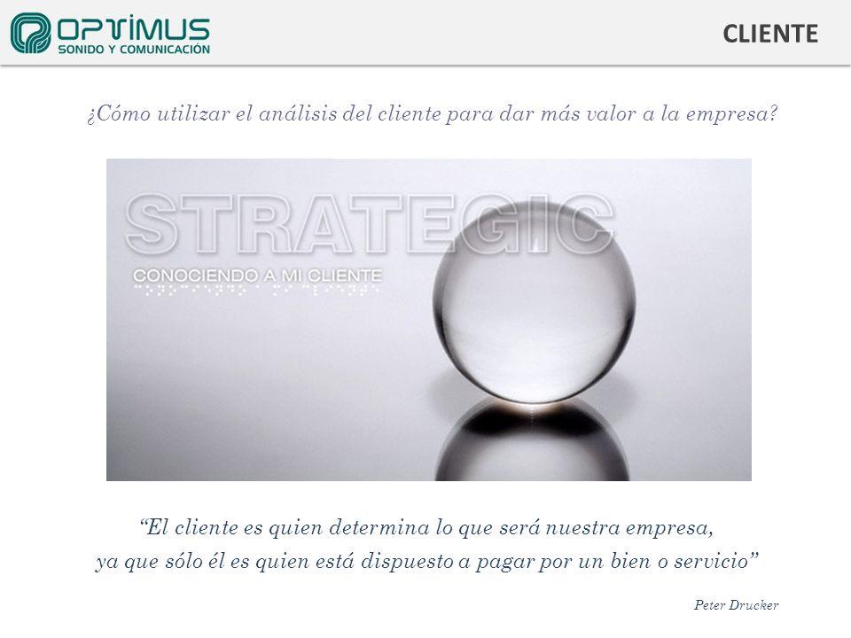 CLIENTE ¿Cómo utilizar el análisis del cliente para dar más valor a la empresa Porque es estratégico.