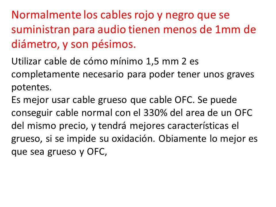 Normalmente los cables rojo y negro que se suministran para audio tienen menos de 1mm de diámetro, y son pésimos.