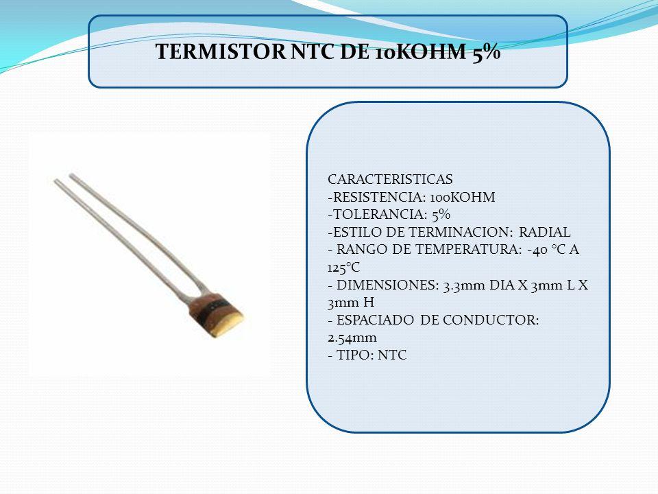 TERMISTOR NTC DE 10KOHM 5% CARACTERISTICAS -RESISTENCIA: 100KOHM