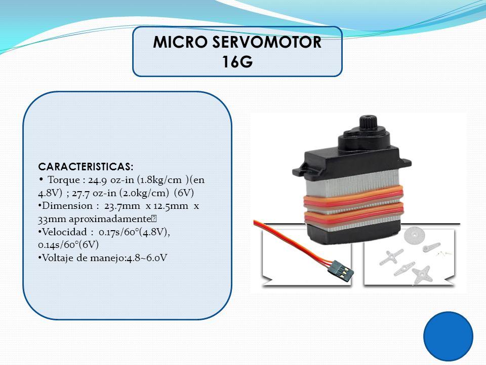 MICRO SERVOMOTOR 16G CARACTERISTICAS: • Torque : 24.9 oz-in (1.8kg/cm )(en 4.8V) ; 27.7 oz-in (2.0kg/cm) (6V)