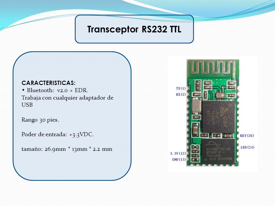 Transceptor RS232 TTL CARACTERISTICAS: • Bluetooth: v2.0 + EDR.