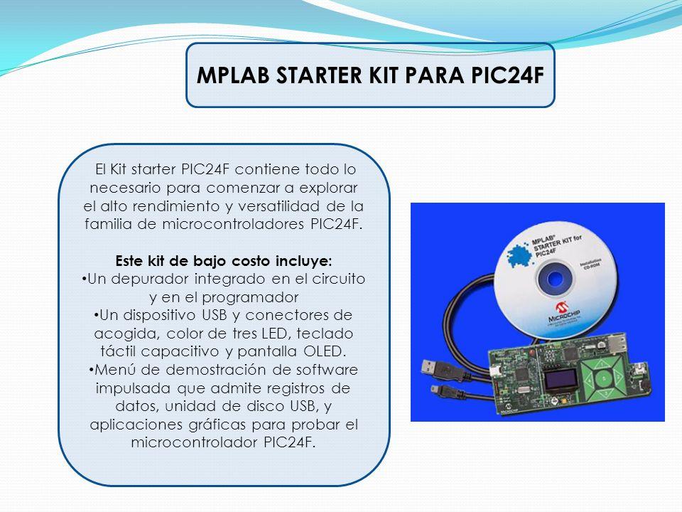 MPLAB STARTER KIT PARA PIC24F Este kit de bajo costo incluye: