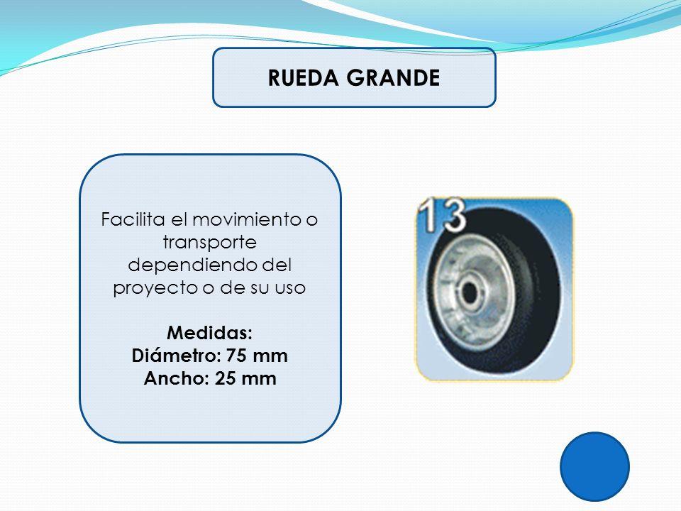 RUEDA GRANDE Facilita el movimiento o transporte dependiendo del proyecto o de su uso Medidas: Diámetro: 75 mm.