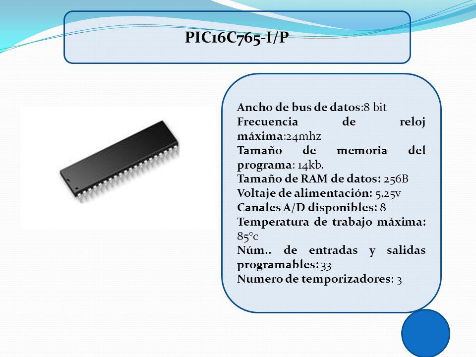 PIC16C765-I/P Ancho de bus de datos:8 bit