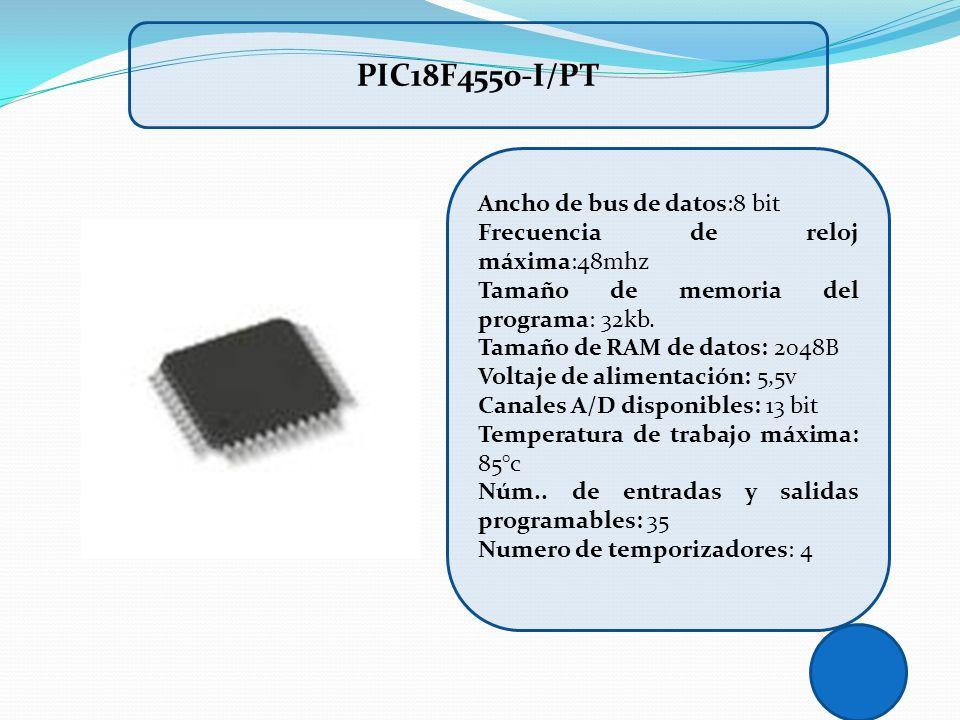 PIC18F4550-I/PT Ancho de bus de datos:8 bit