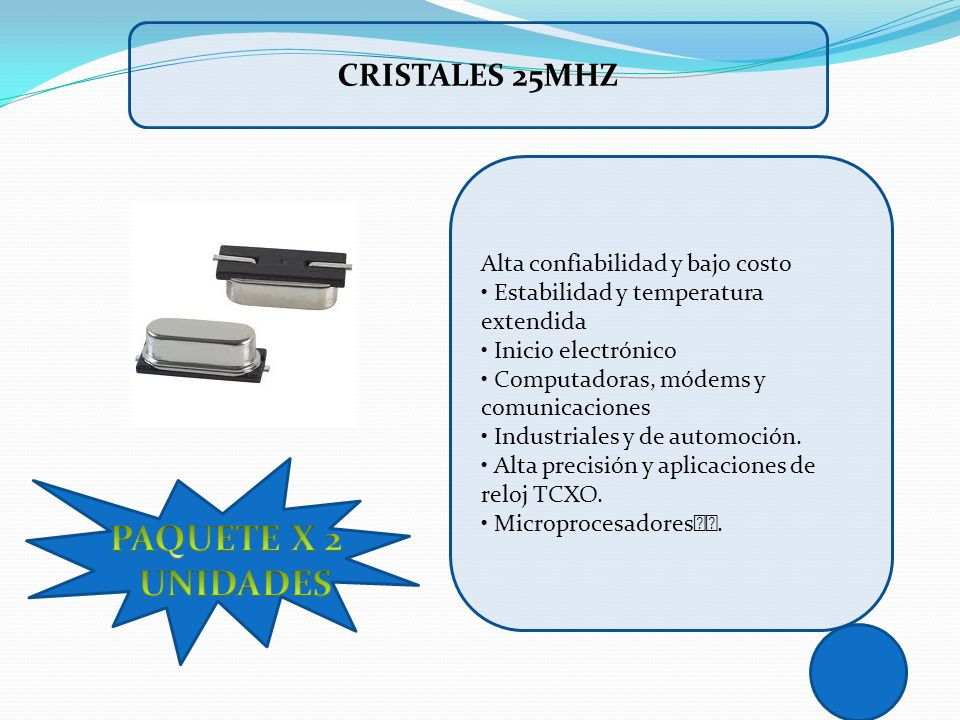 PAQUETE X 2 UNIDADES CRISTALES 25MHZ Alta confiabilidad y bajo costo