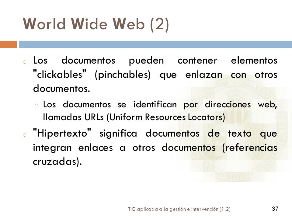World Wide Web (2) Los documentos pueden contener elementos clickables (pinchables) que enlazan con otros documentos.